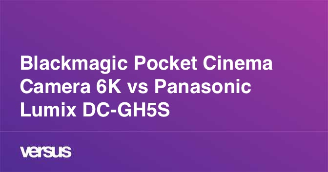 Blackmagic Pocket Cinema Camera 6k Vs Panasonic Lumix Dc Gh5s What Is The Difference