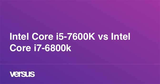 Intel Core I5 7600k Vs Intel Core I7 6800k What Is The Difference
